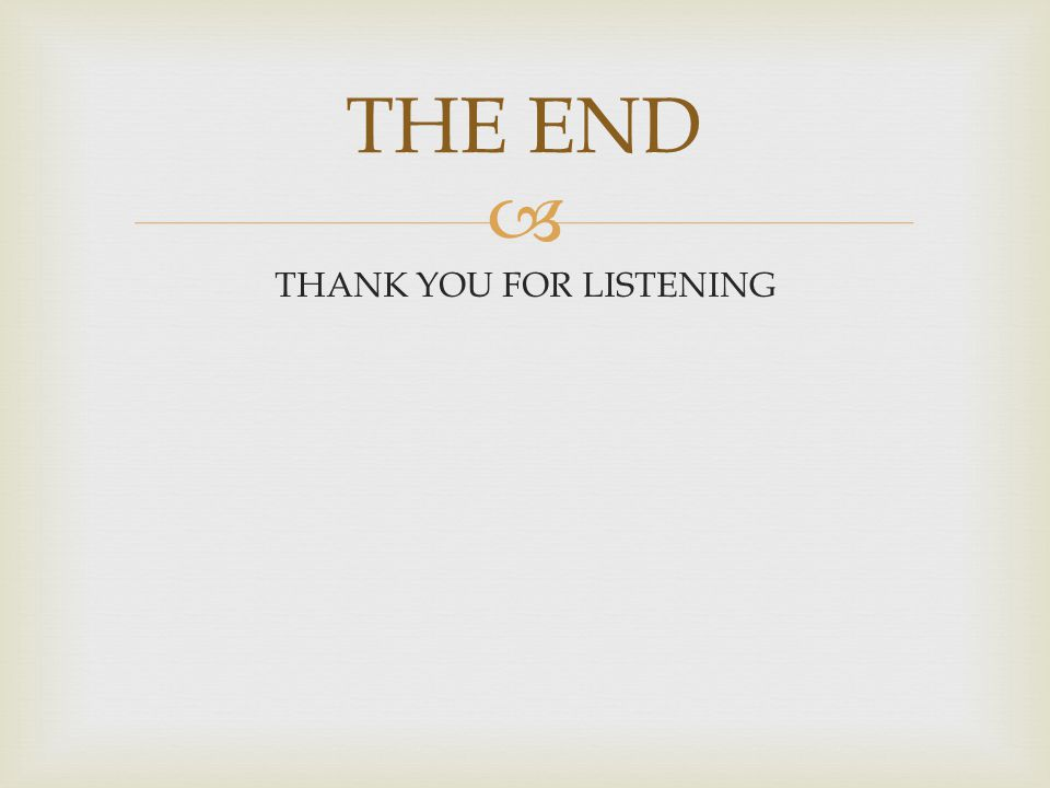 THANK YOU FOR LISTENING THE END