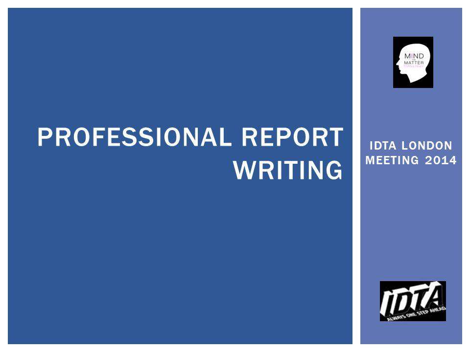 IDTA LONDON MEETING 2014 PROFESSIONAL REPORT WRITING