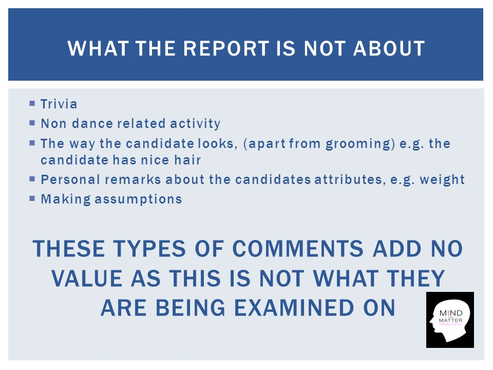  Trivia  Non dance related activity  The way the candidate looks, (apart from grooming) e.g.