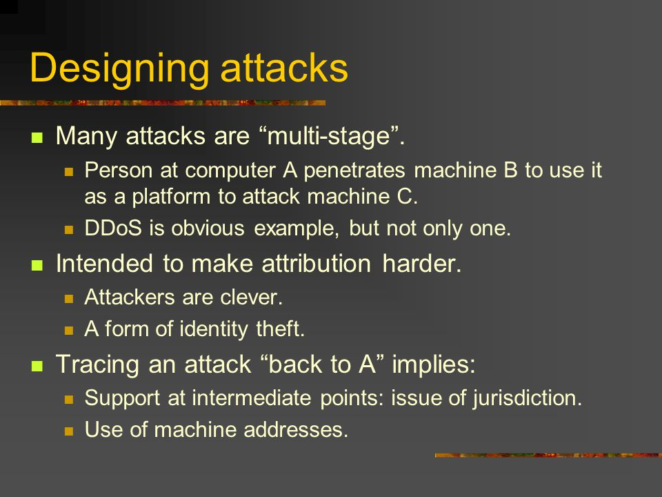 Designing attacks Many attacks are multi-stage .