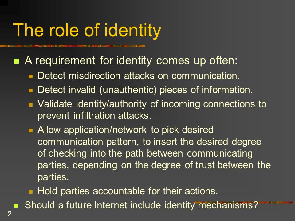 2 The role of identity A requirement for identity comes up often: Detect misdirection attacks on communication.