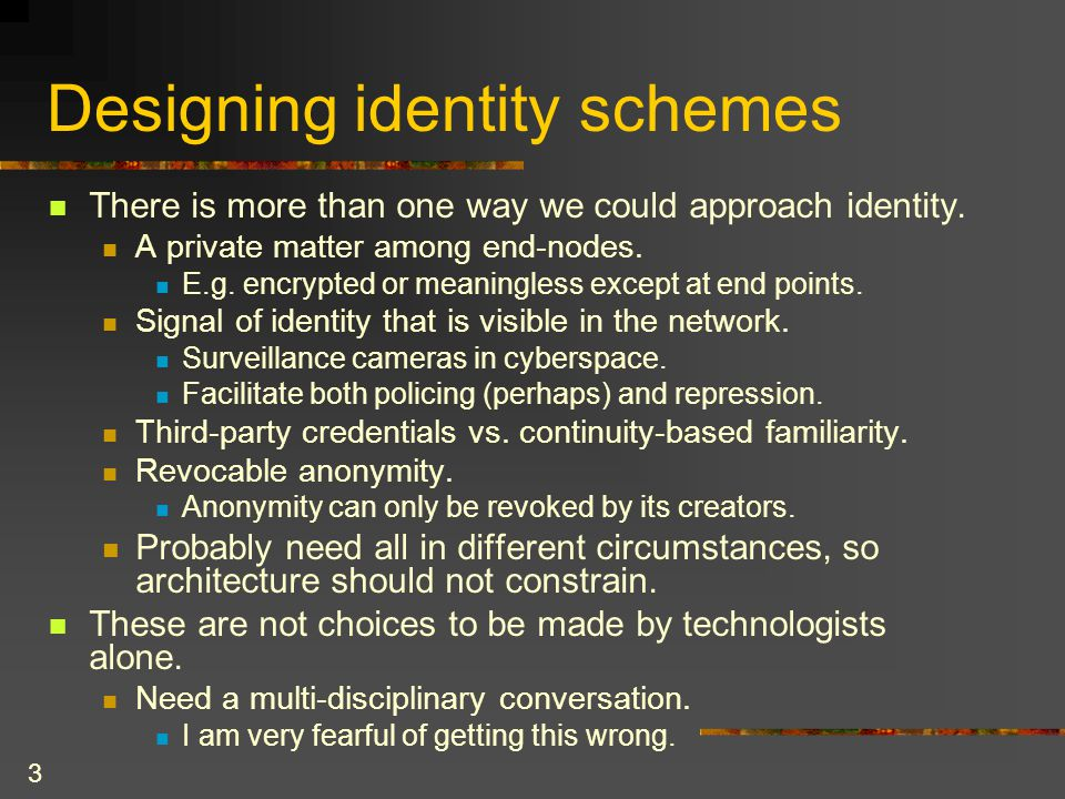3 Designing identity schemes There is more than one way we could approach identity.