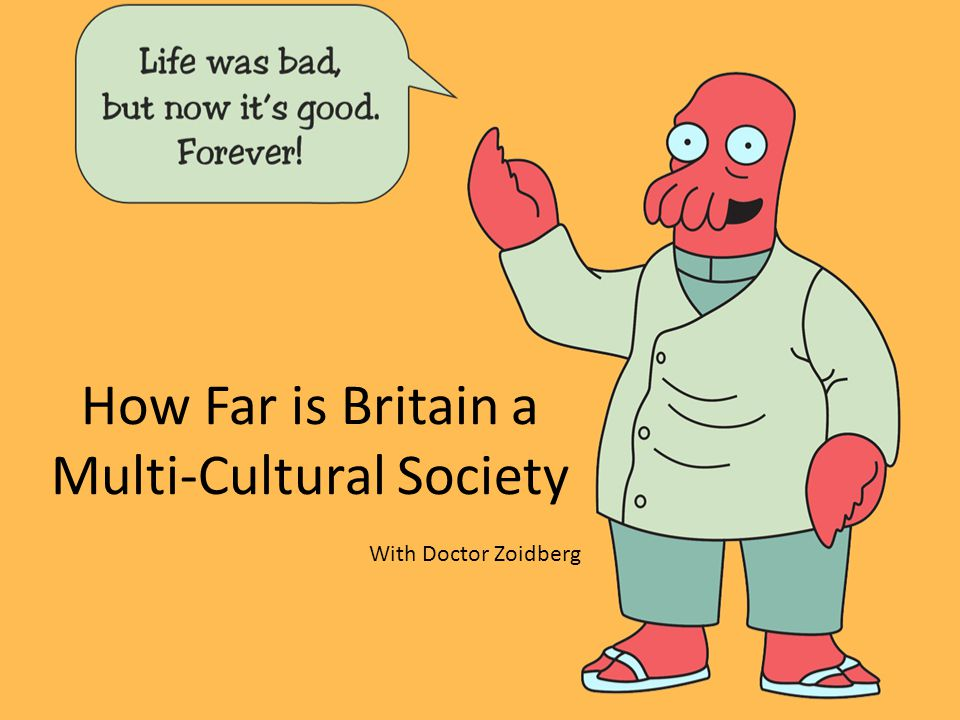 How Far is Britain a Multi-Cultural Society With Doctor Zoidberg