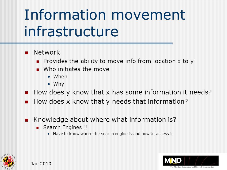 Jan 2010 Information movement infrastructure Network Provides the ability to move info from location x to y Who initiates the move When Why How does y know that x has some information it needs.