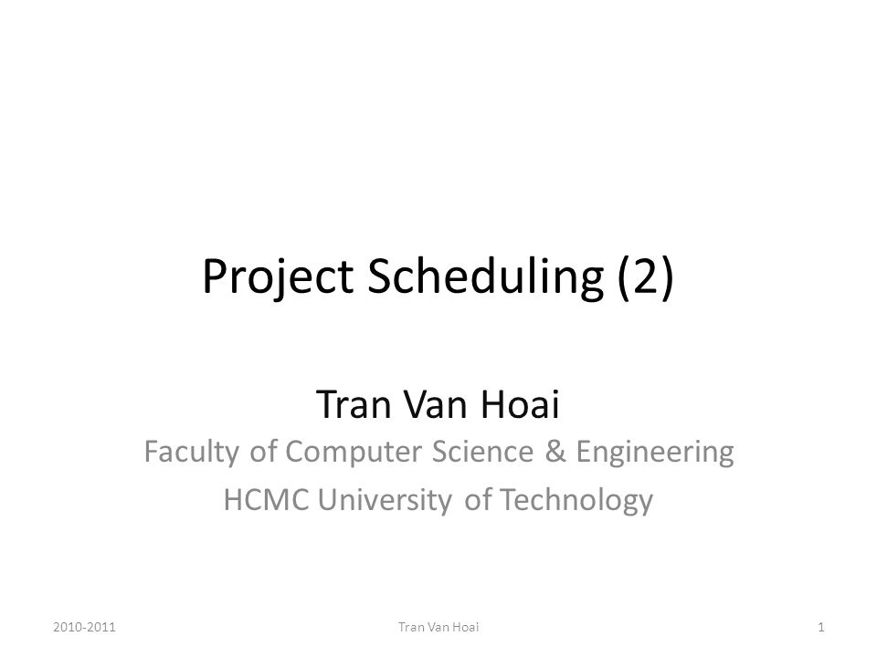 Project Scheduling (2) Tran Van Hoai Faculty of Computer Science & Engineering HCMC University of Technology 2010-20111Tran Van Hoai