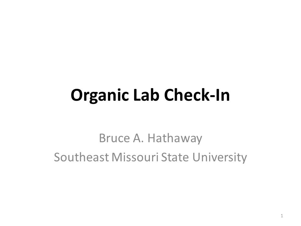 Organic Lab Check-In Bruce A. Hathaway Southeast Missouri State University 1