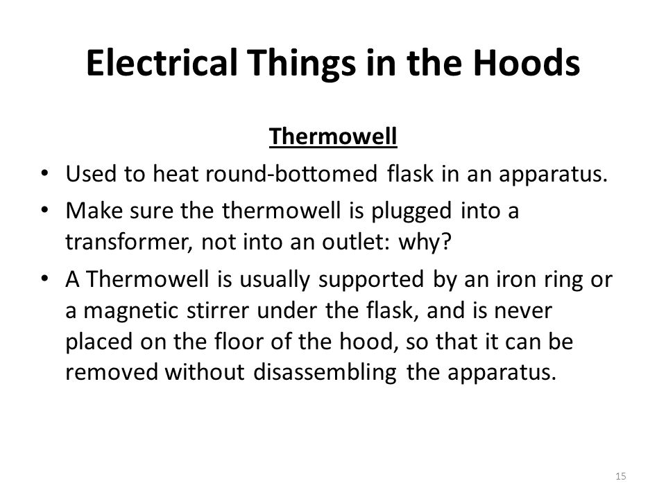 Electrical Things in the Hoods Thermowell Used to heat round-bottomed flask in an apparatus.