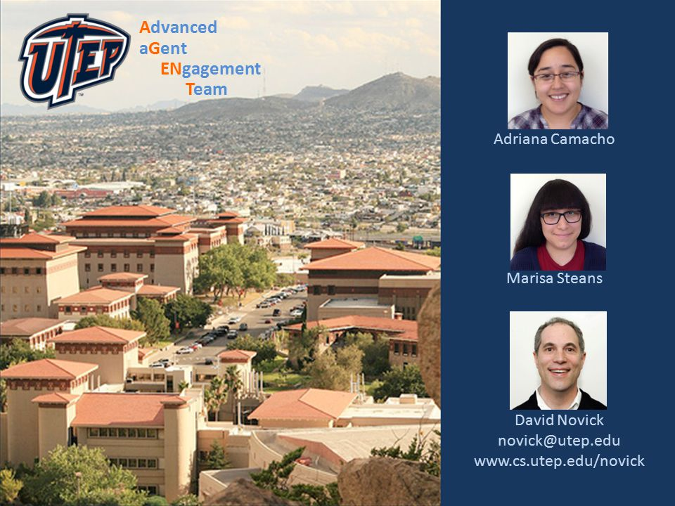 David Novick novick@utep.edu www.cs.utep.edu/novick Adriana Camacho Marisa Steans Advanced aGent ENgagement Team