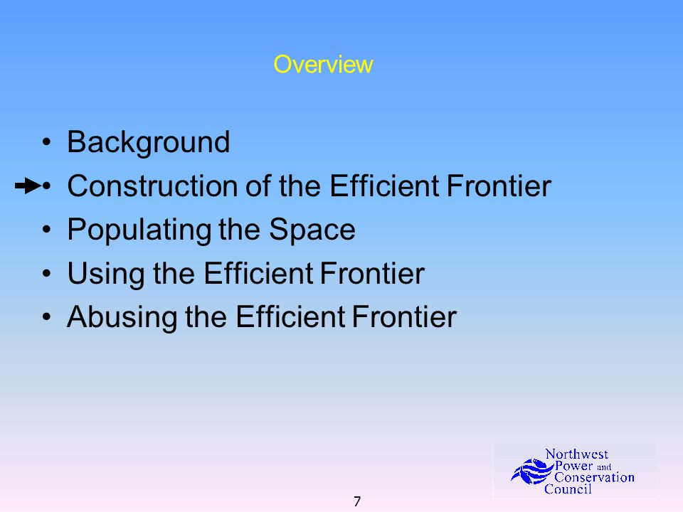 7 Overview Background Construction of the Efficient Frontier Populating the Space Using the Efficient Frontier Abusing the Efficient Frontier