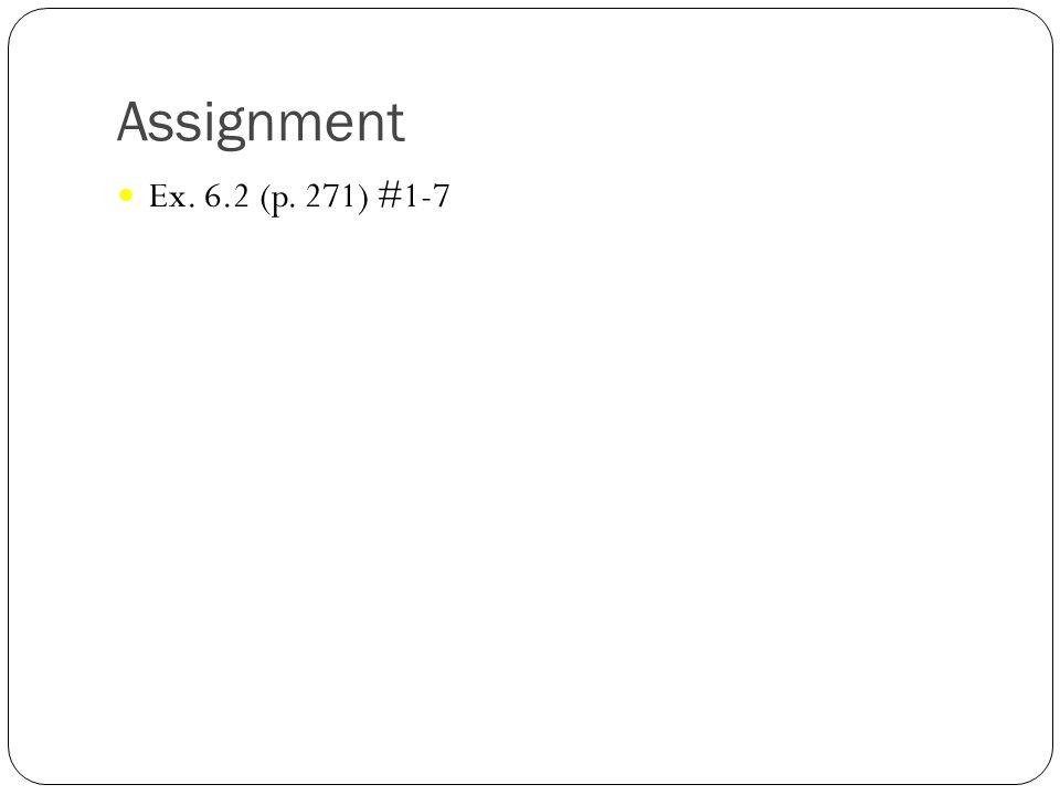 Assignment Ex. 6.2 (p. 271) #1-7