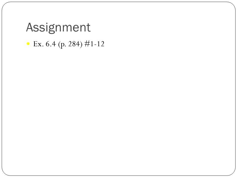 Assignment Ex. 6.4 (p. 284) #1-12