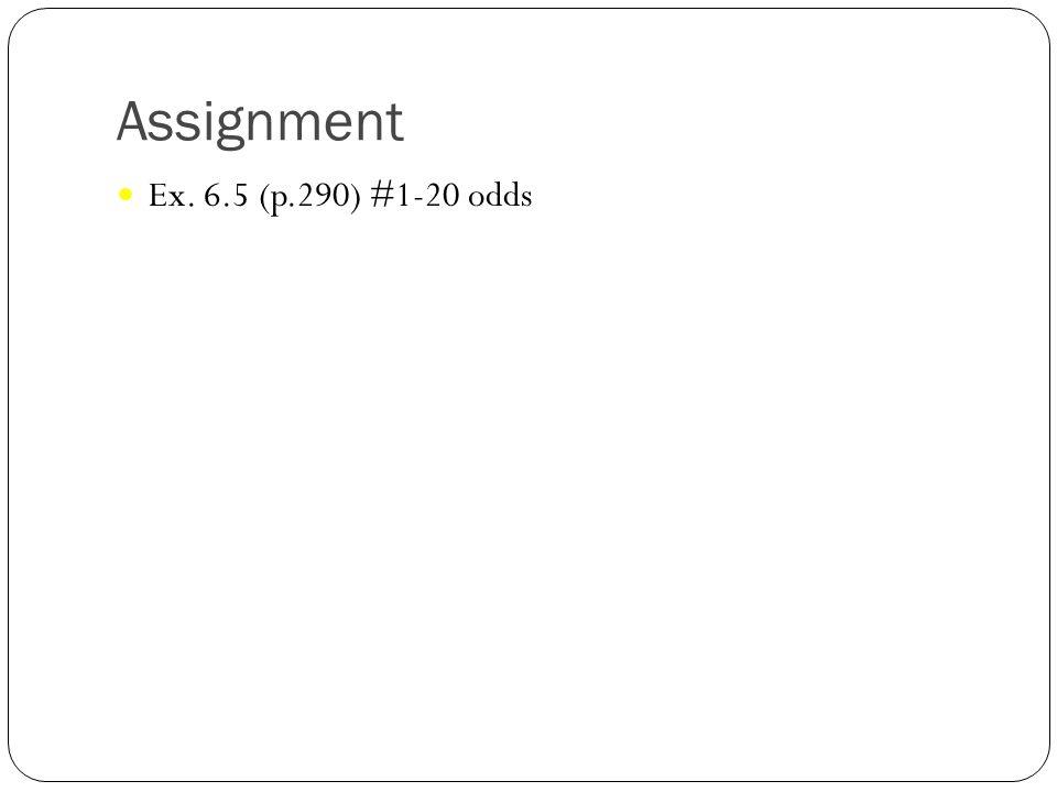 Assignment Ex. 6.5 (p.290) #1-20 odds