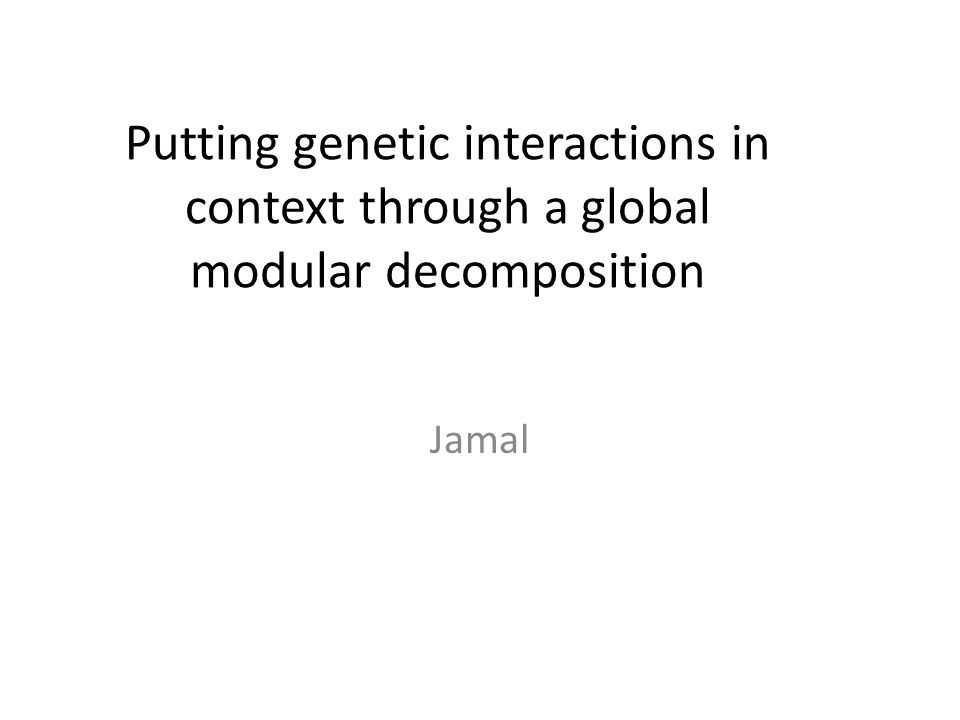 Putting genetic interactions in context through a global modular decomposition Jamal