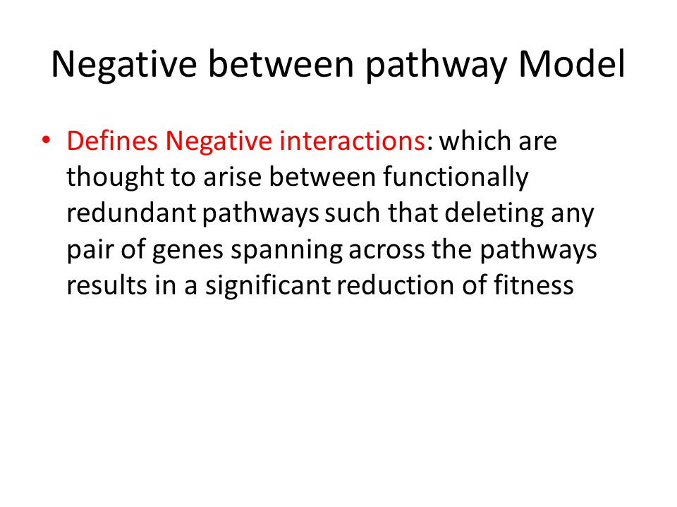 Negative between pathway Model Defines Negative interactions: which are thought to arise between functionally redundant pathways such that deleting any pair of genes spanning across the pathways results in a significant reduction of fitness