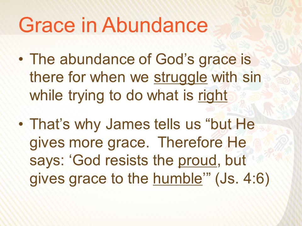 """Grace in Abundance The abundance of God's grace is there for when we struggle with sin while trying to do what is right That's why James tells us """"but"""