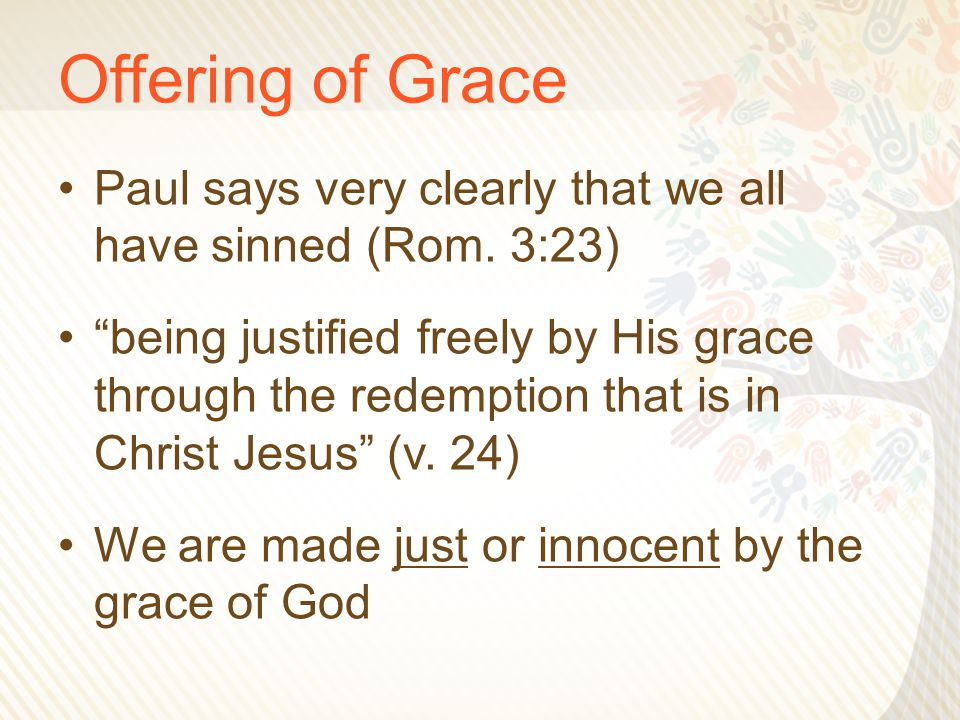 """Offering of Grace Paul says very clearly that we all have sinned (Rom. 3:23) """"being justified freely by His grace through the redemption that is in Ch"""