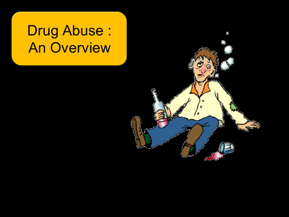 Drug Abuse : An Overview
