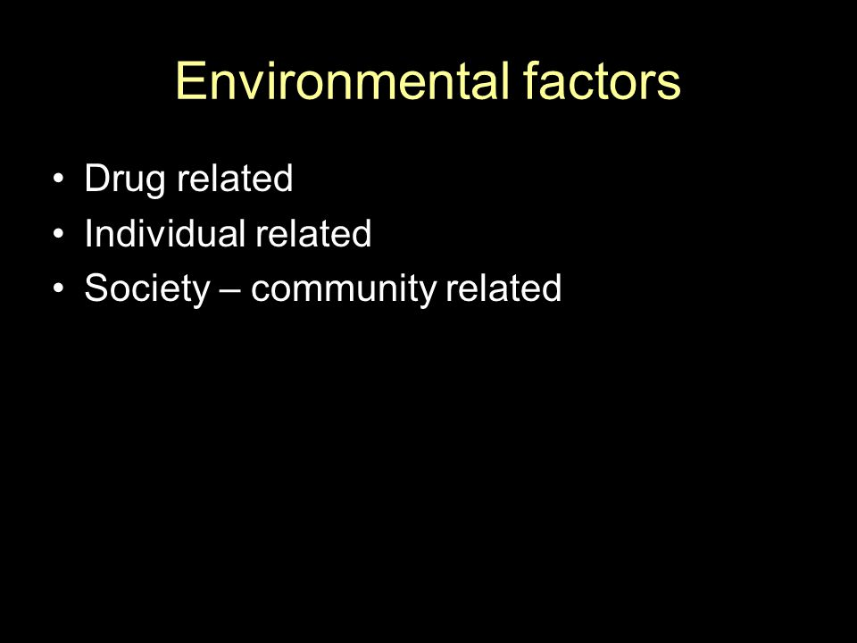 Environmental factors Drug related Individual related Society – community related