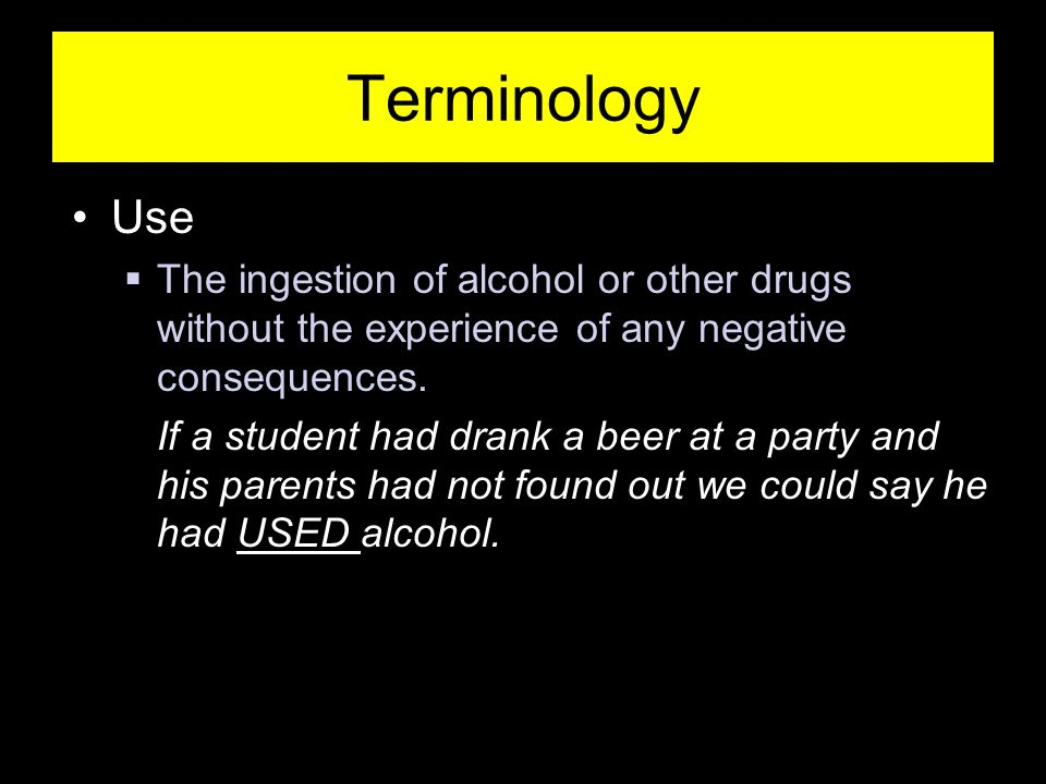 -50- Terminology Use  The ingestion of alcohol or other drugs without the experience of any negative consequences.