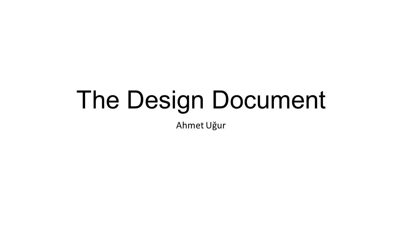 The Design Document Ahmet Uğur