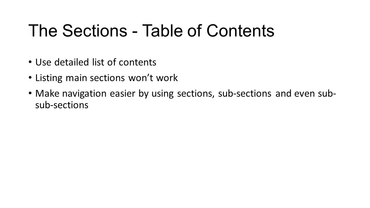 The Sections - Table of Contents Use detailed list of contents Listing main sections won't work Make navigation easier by using sections, sub-sections and even sub- sub-sections
