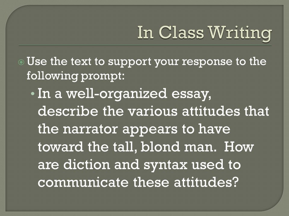  Use the text to support your response to the following prompt: In a well-organized essay, describe the various attitudes that the narrator appears to have toward the tall, blond man.