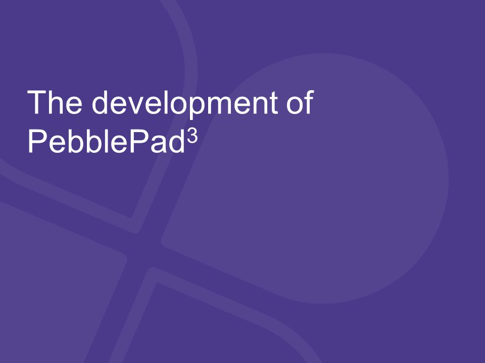 The development of PebblePad 3