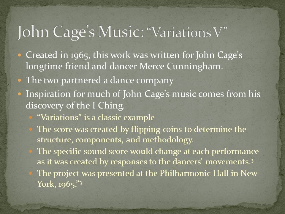 Created in 1965, this work was written for John Cage's longtime friend and dancer Merce Cunningham.