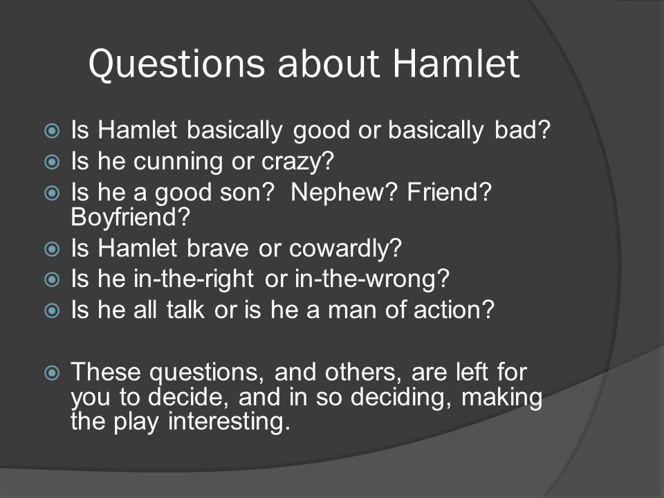 Questions about Hamlet  Is Hamlet basically good or basically bad.