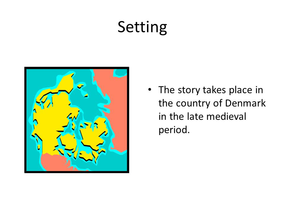 Setting The story takes place in the country of Denmark in the late medieval period.