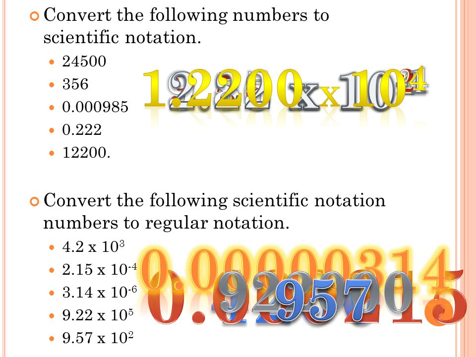S CIENTIFIC N OTATION Rules for placing numbers from standard form into scientific notation: Write all the significant digits of the numerical portion of the value.