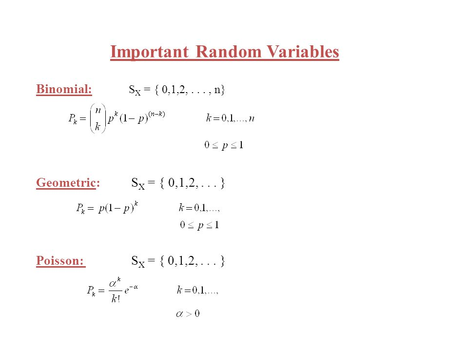 Important Random Variables Binomial: S X = { 0,1,2,..., n} Geometric: S X = { 0,1,2,...