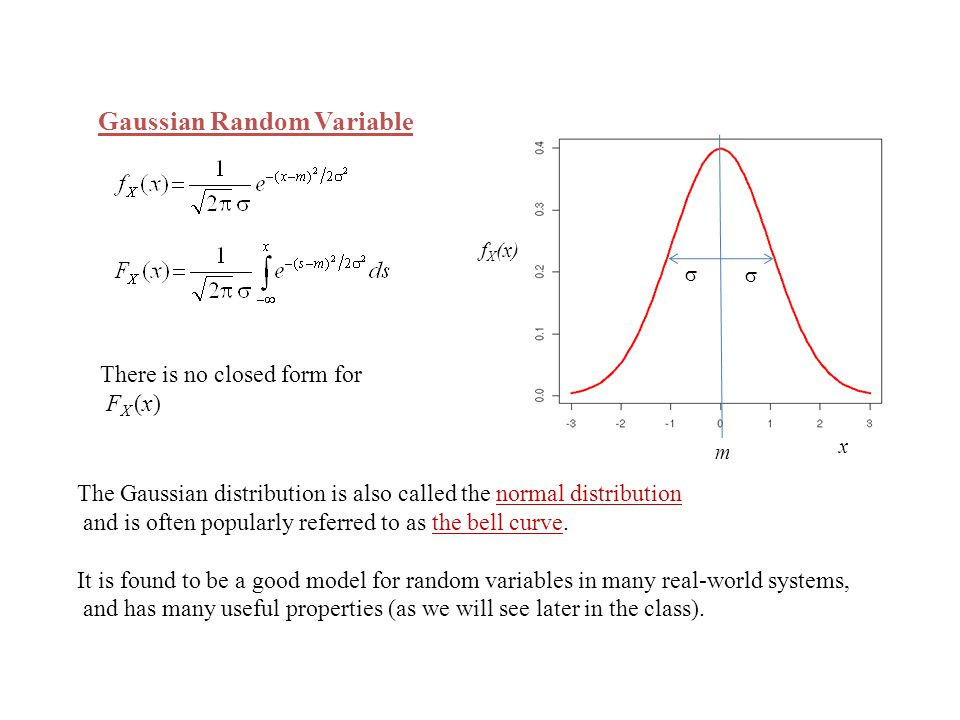 Gaussian Random Variable The Gaussian distribution is also called the normal distribution and is often popularly referred to as the bell curve. It is