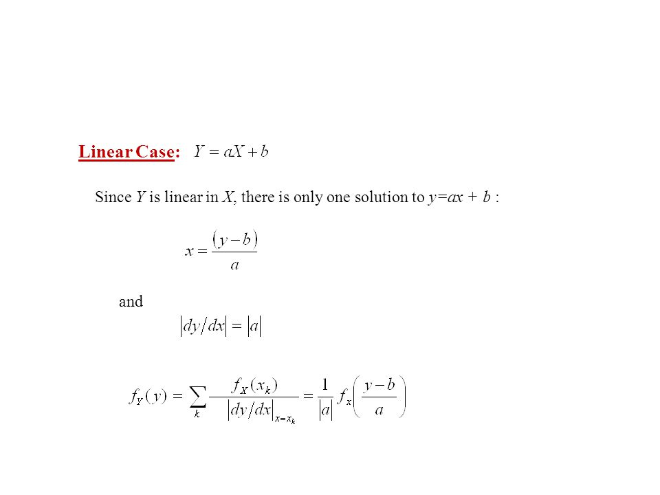 Linear Case: Since Y is linear in X, there is only one solution to y=ax + b : and