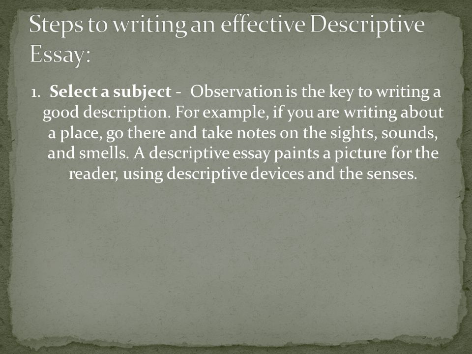 1. Select a subject - Observation is the key to writing a good description.