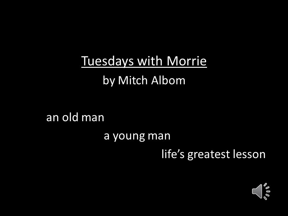 Tuesdays with Morrie by Mitch Albom an old man a young man life's greatest lesson