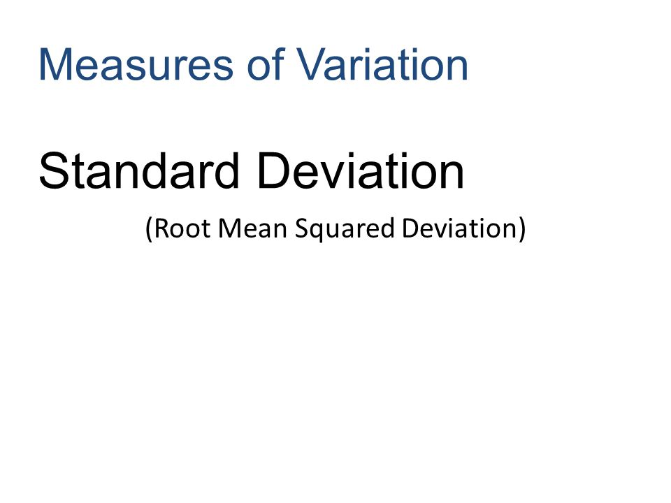 (Root Mean Squared Deviation) Measures of Variation Standard Deviation