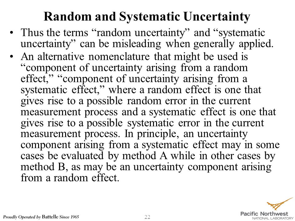 22 Random and Systematic Uncertainty Thus the terms random uncertainty and systematic uncertainty can be misleading when generally applied.