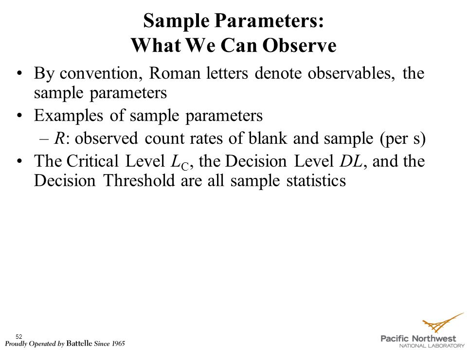 By convention, Roman letters denote observables, the sample parameters Examples of sample parameters –R: observed count rates of blank and sample (per