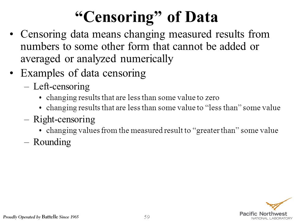 "59 ""Censoring"" of Data Censoring data means changing measured results from numbers to some other form that cannot be added or averaged or analyzed num"