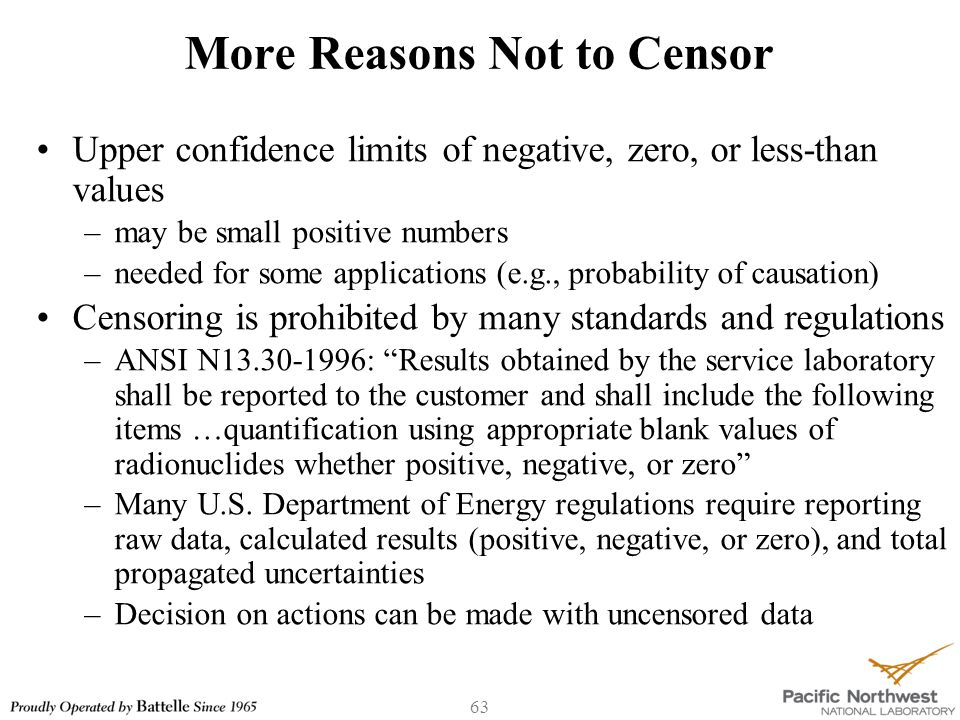 63 More Reasons Not to Censor Upper confidence limits of negative, zero, or less-than values –may be small positive numbers –needed for some applicati