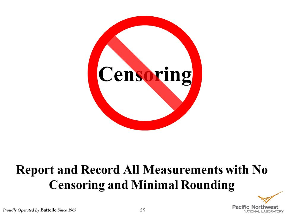 65 Censoring Report and Record All Measurements with No Censoring and Minimal Rounding