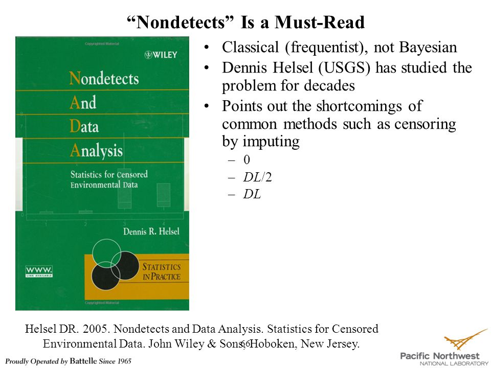 """Nondetects"" Is a Must-Read 66 Classical (frequentist), not Bayesian Dennis Helsel (USGS) has studied the problem for decades Points out the shortcomi"