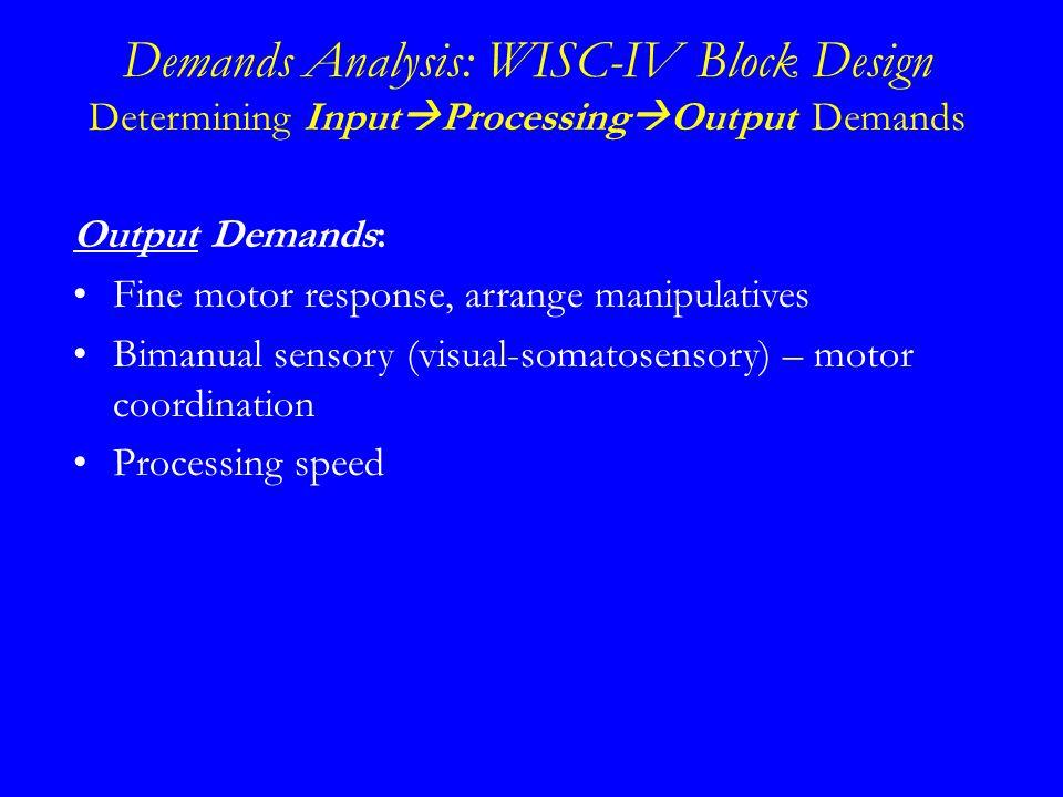 Output Demands: Fine motor response, arrange manipulatives Bimanual sensory (visual-somatosensory) – motor coordination Processing speed