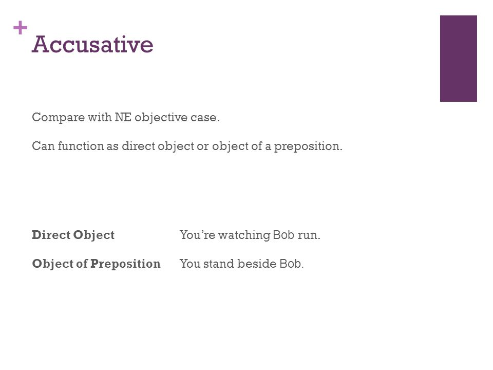 + Accusative Compare with NE objective case.