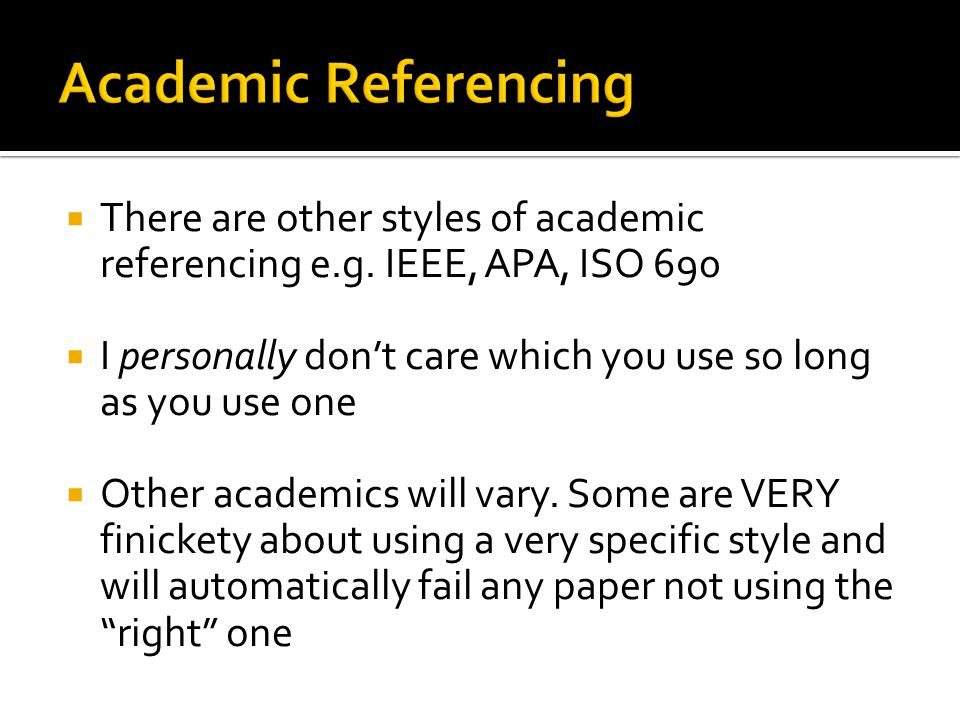  There are other styles of academic referencing e.g.
