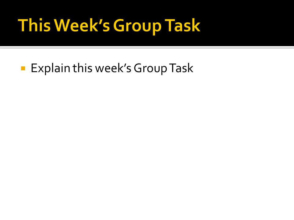  Explain this week's Group Task