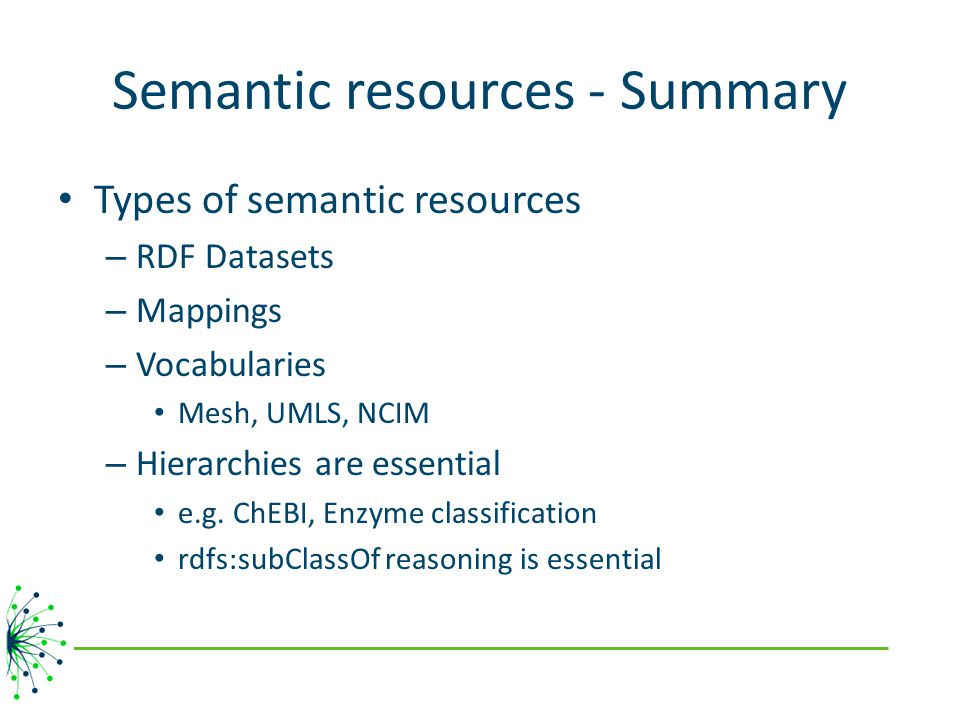 Semantic resources - Summary Types of semantic resources – RDF Datasets – Mappings – Vocabularies Mesh, UMLS, NCIM – Hierarchies are essential e.g.