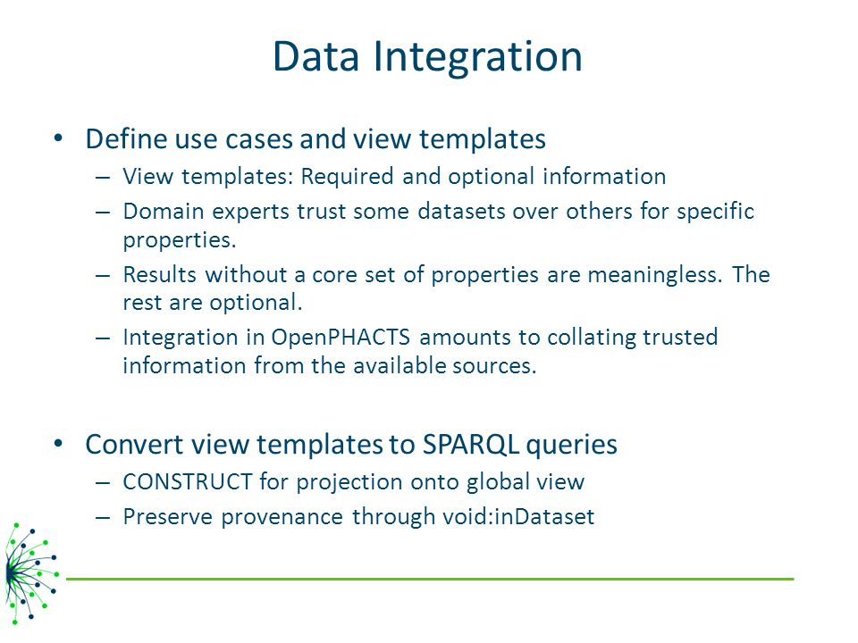 Data Integration Define use cases and view templates – View templates: Required and optional information – Domain experts trust some datasets over oth