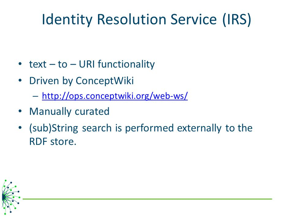 Identity Resolution Service (IRS) text – to – URI functionality Driven by ConceptWiki – http://ops.conceptwiki.org/web-ws/ http://ops.conceptwiki.org/